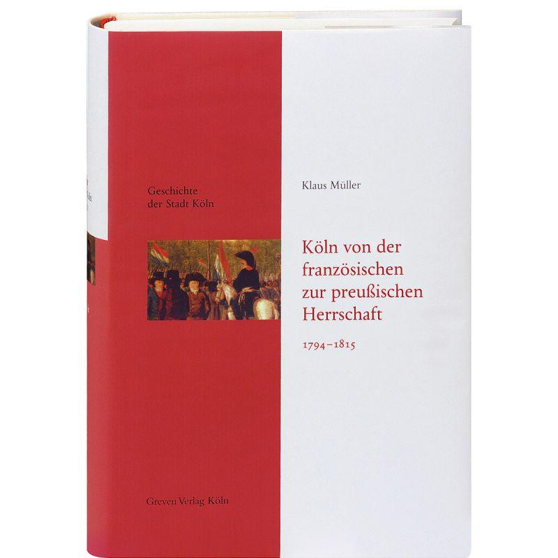 Geschichte der Stadt Köln Band 8 – Köln von der französischen zur preußischen Herrschaft