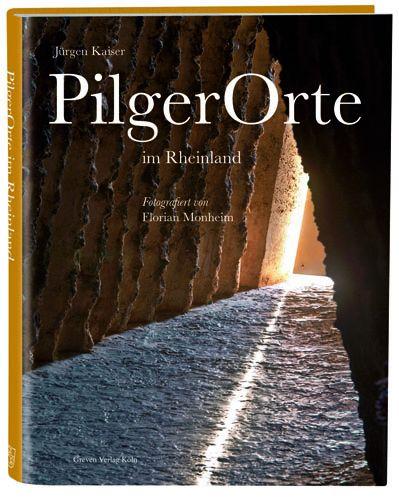 PilgerOrte im Rheinland von Florian Monheim und Jürgen Kaiser