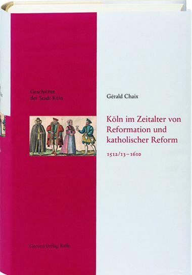Geschichte der Stadt Köln Band 5 - Köln im Zeitalter von Reformation und katholischer Reform